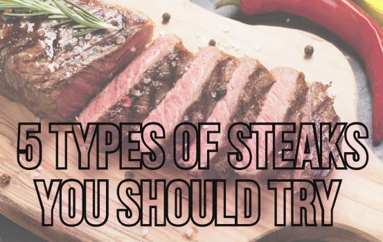 5 Types Of Steaks You Should Try